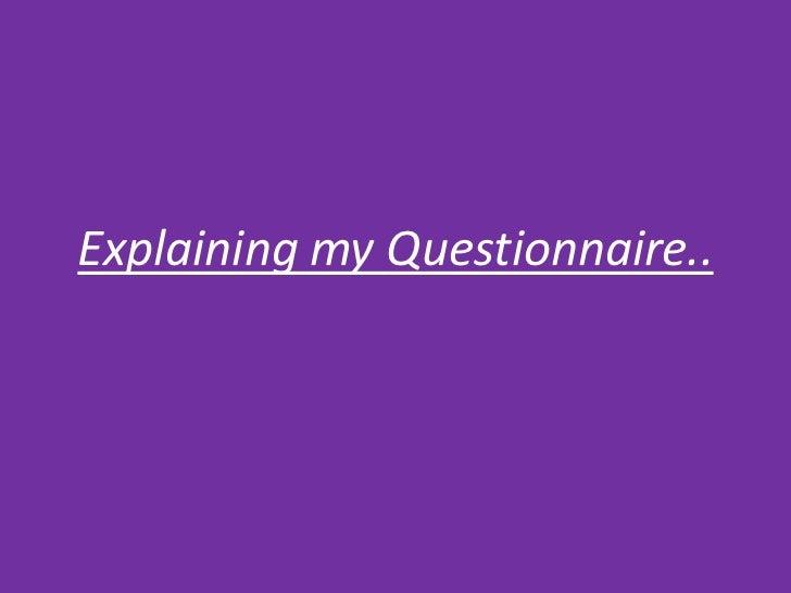 Explaining my Questionnaire..