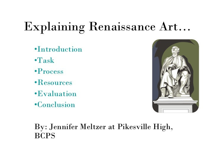 Explaining Renaissance Art… <ul><li>Introduction </li></ul><ul><li>Task  </li></ul><ul><li>Process </li></ul><ul><li>Resou...