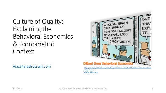 Culture of Quality: Explaining the Behavioral Economics & Econometric Context Ajaz@ajazhussain.com 8/23/2014 © AJAZ S. HUS...