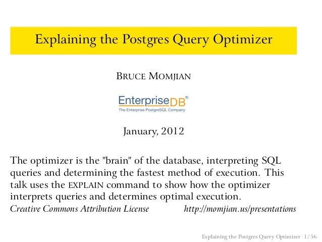Explaining the Postgres Query Optimizer                           BRUCE MOMJIAN                             January, 2012T...
