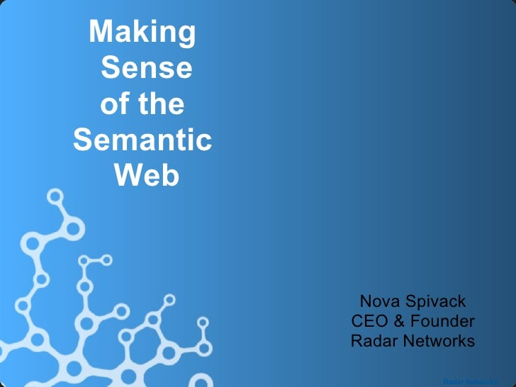 Making  Sense  of the Semantic   Web               Nova Spivack            CEO & Founder            Radar Networks        ...