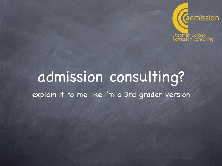 admission consulting?explain it to me like i'm a 3rd grader version
