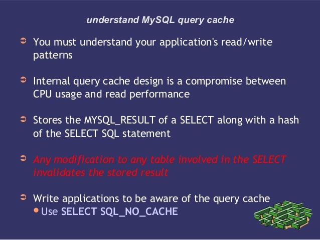 understand MySQL query cache➲ You must understand your applications read/writepatterns➲ Internal query cache design is a c...