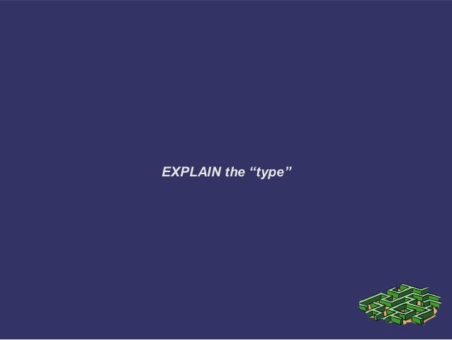 """EXPLAIN the """"type"""""""