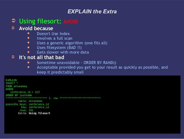 EXPLAIN the Extra➲ Using filesort: AVOID➲ Avoid because Doesnt Use Index Involves a full scan Uses a generic algorithm ...