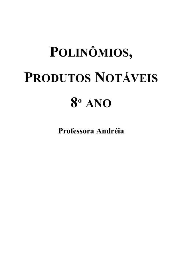 POLINÔMIOS, PRODUTOS NOTÁVEIS 8º ANO Professora Andréia