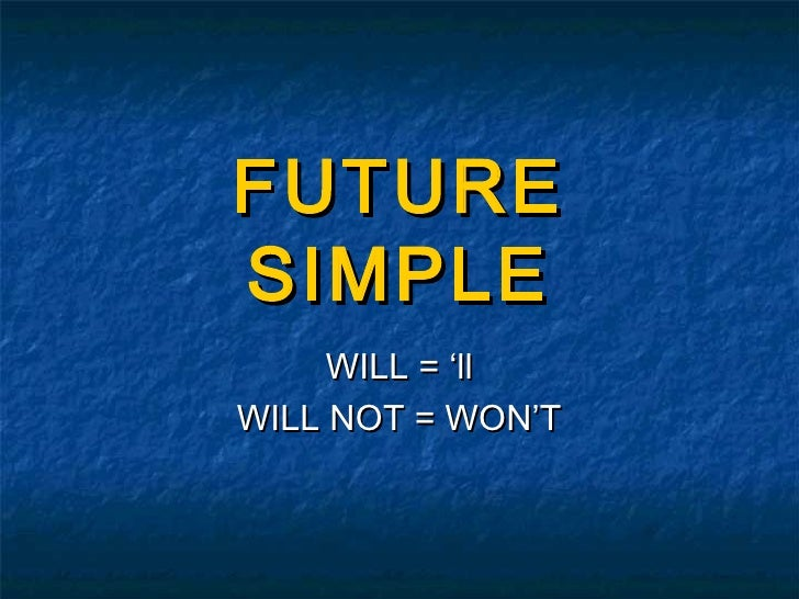 FUTURESIMPLE     WILL = 'llWILL NOT = WON'T