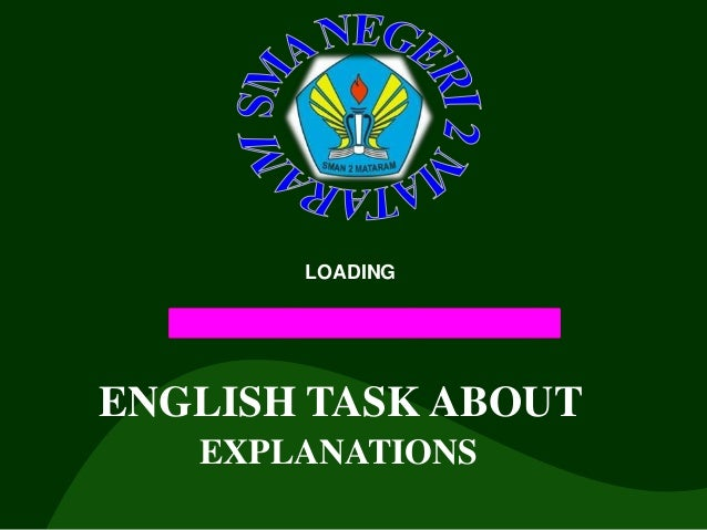 LOADING  ENGLISH TASK ABOUT EXPLANATIONS