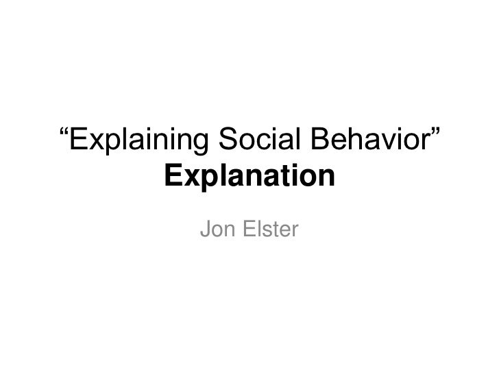 """Explaining Social Behavior""        Explanation          Jon Elster"