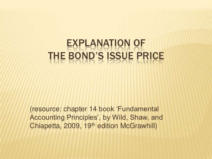 Explanation of the bond's issue price<br />(resource: chapter 14 book 'Fundamental Accounting Principles', by Wild, Shaw, ...