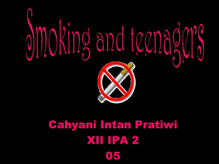 Smoking and teenagers<br />Cahyani Intan Pratiwi<br />XII IPA 2<br />05<br />1<br />