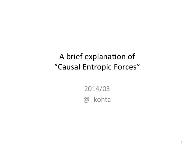 "A	   brief	   explana-on	   of	    ""Causal	   Entropic	   Forces""	 2014/03	    @_kohta	 1"