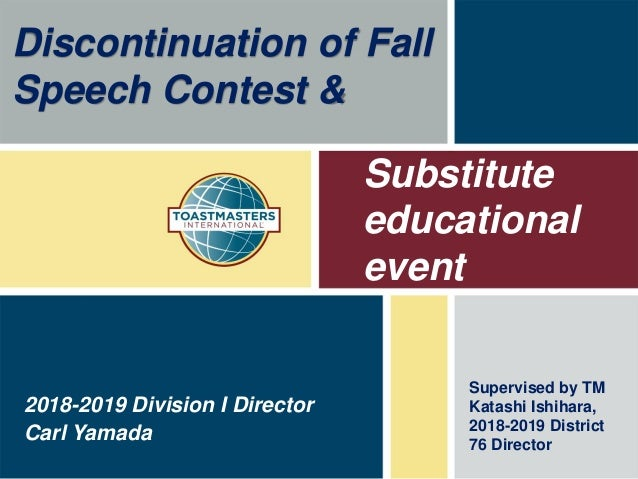 Substitute educational event Carl Yamada 2018-2019 Division I Director Discontinuation of Fall Speech Contest & Supervised...