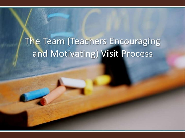 The Team (Teachers Encouraging and Motivating) Visit Process<br />