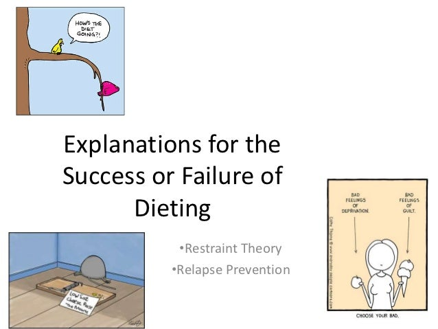 Explanations for theSuccess or Failure of      Dieting           •Restraint Theory          •Relapse Prevention