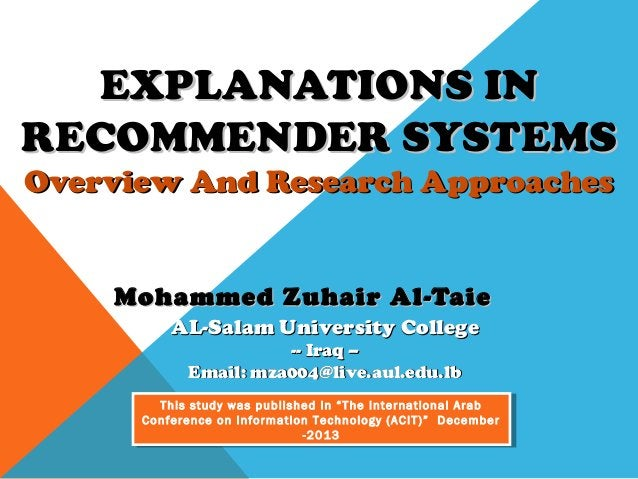 EXPLANATIONS IN RECOMMENDER SYSTEMS Overview And Research Approaches  Mohammed Zuhair Al-Taie AL-Salam University College ...