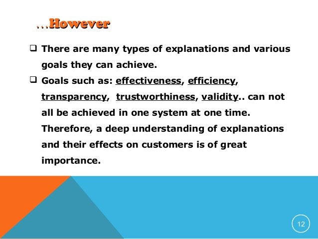 …However  There are many types of explanations and various goals they can achieve.  Goals such as: effectiveness, effici...
