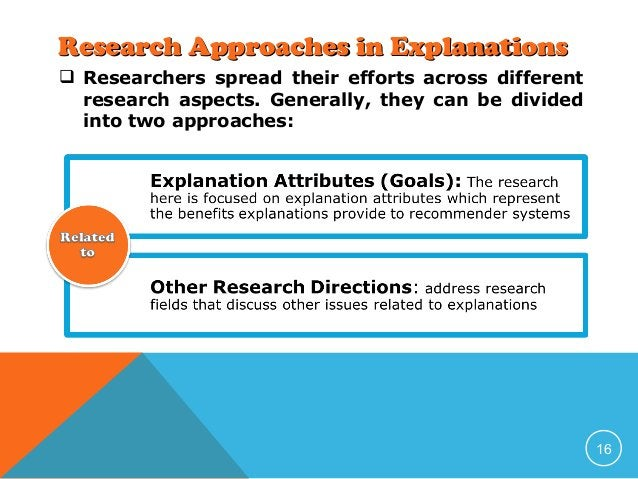Research Approaches in Explanations  Researchers spread their efforts across different research aspects. Generally, they ...