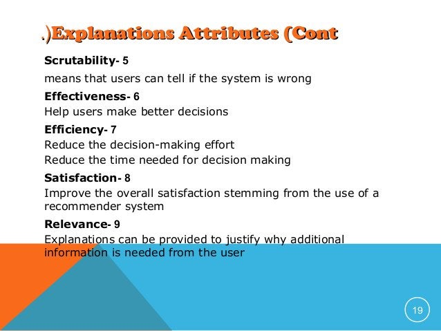 .(Explanations Attributes (Cont Scrutability- 5 means that users can tell if the system is wrong Effectiveness- 6 Help use...