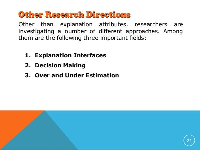 Other Research Directions Other than explanation attributes, researchers are investigating a number of different approache...