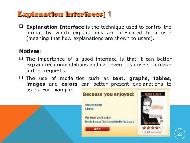 Explanation Interfaces( 1  Explanation Interface is the technique used to control the format by which explanations are pr...