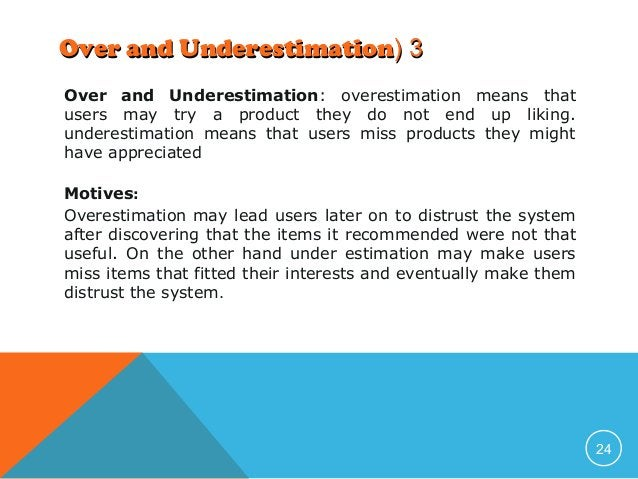 Over and Underestimation( 3 Over and Underestimation: overestimation means that users may try a product they do not end up...