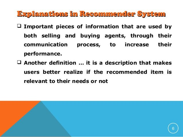 Explanations in Recommender System  Important pieces of information that are used by both selling and buying agents, thro...