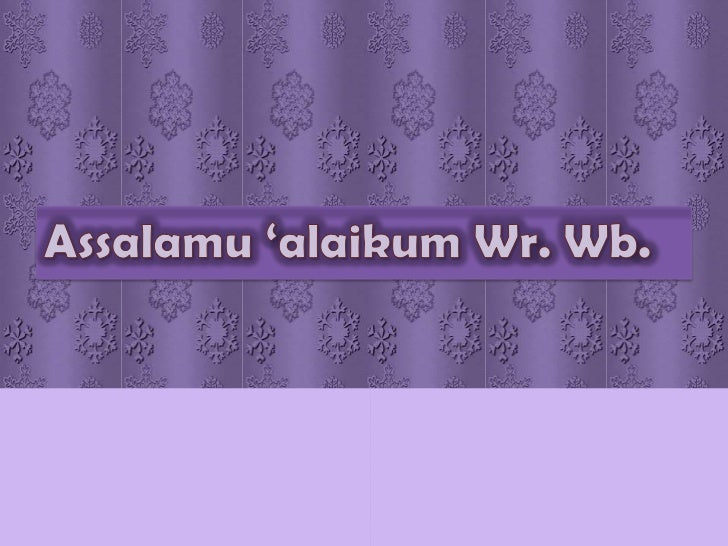 Thank you for your attention!!!!Wassalamu 'alaikum Wr. Wb.