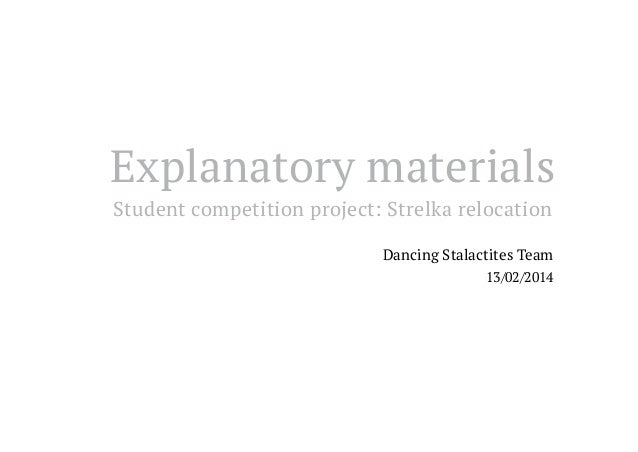 Explanatory materials Student competition project: Strelka relocation Dancing Stalactites Team 13/02/2014