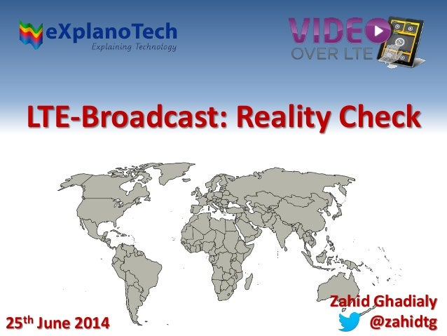 LTE-Broadcast: Reality Check 25th June 2014 Zahid Ghadialy @zahidtg
