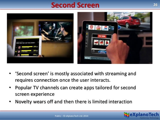 • 'Second screen' is mostly associated with streaming and requires connection once the user interacts. • Popular TV channe...