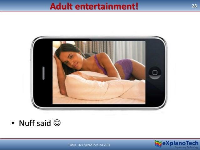 28 Public – © eXplanoTech Ltd. 2014 Adult entertainment! • Nuff said 