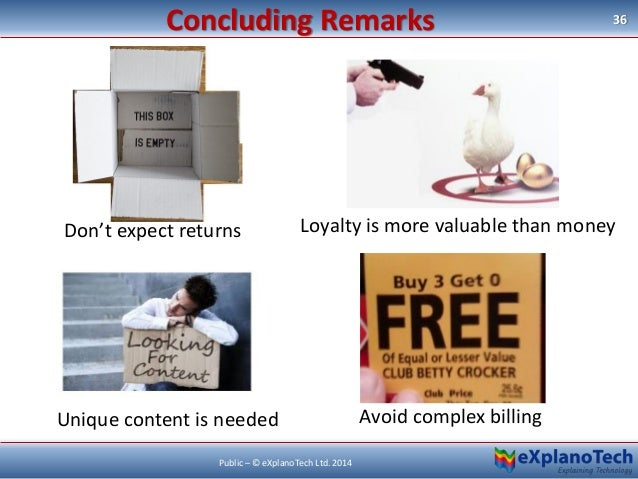Concluding Remarks 36 Public – © eXplanoTech Ltd. 2014 Don't expect returns Loyalty is more valuable than money Unique con...