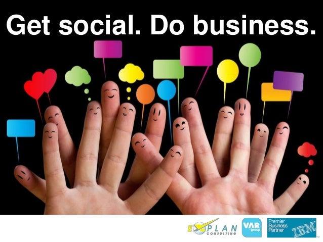 Get social. Do business.