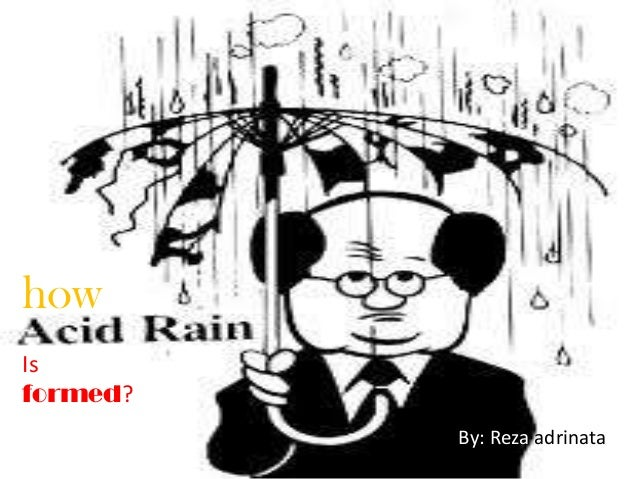 a discussion on how acid rains are formed Acid rain is caused by a chemical reaction that begins when compounds like  sulfur  and other chemicals to form more acidic pollutants, known as acid rain.