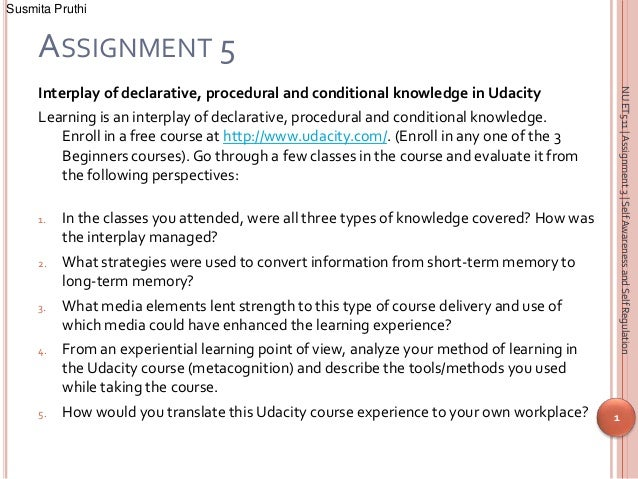 Susmita Pruthi     ASSIGNMENT 5     Interplay of declarative, procedural and conditional knowledge in Udacity             ...