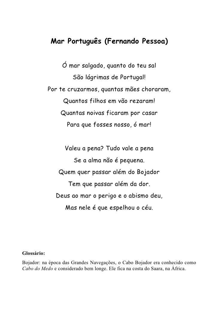 Mar Português (Fernando Pessoa)                 Ó mar salgado, quanto do teu sal                      São lágrimas de Port...