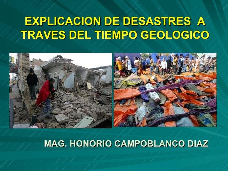 EXPLICACION DE DESASTRES  A TRAVES DEL TIEMPO GEOLOGICO MAG. HONORIO CAMPOBLANCO DIAZ