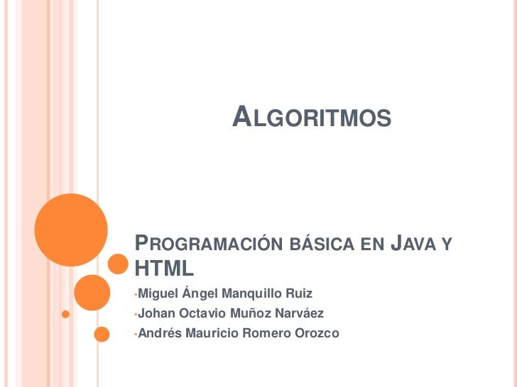 ALGORITMOSPROGRAMACIÓN BÁSICA EN JAVA YHTML•Miguel   Ángel Manquillo Ruiz•Johan    Octavio Muñoz Narváez•Andrés   Mauricio...