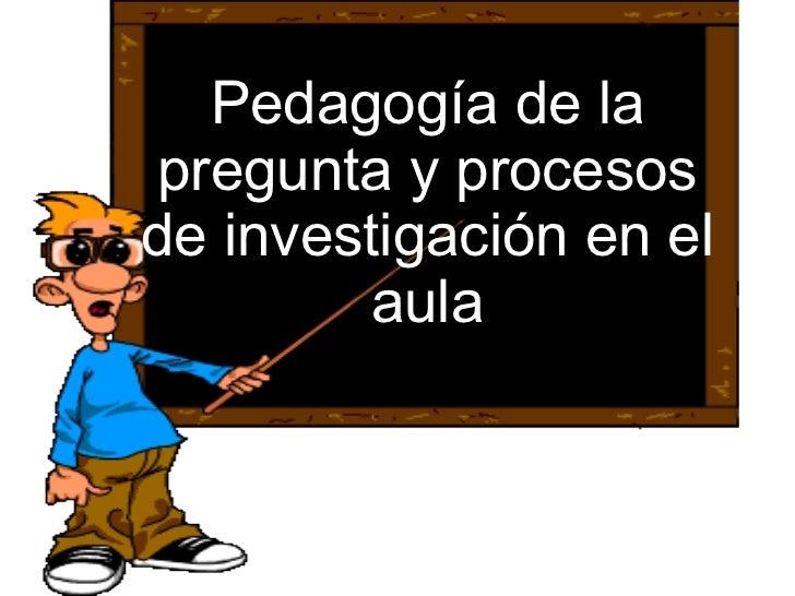 Pedagogía de la pregunta y procesos de investigación en el aula