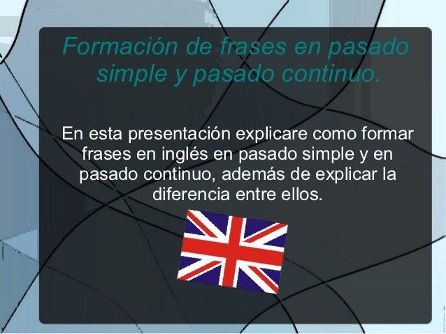 Formación de frases en pasado   simple y pasado continuo.En esta presentación explicare como formar  frases en inglés en p...