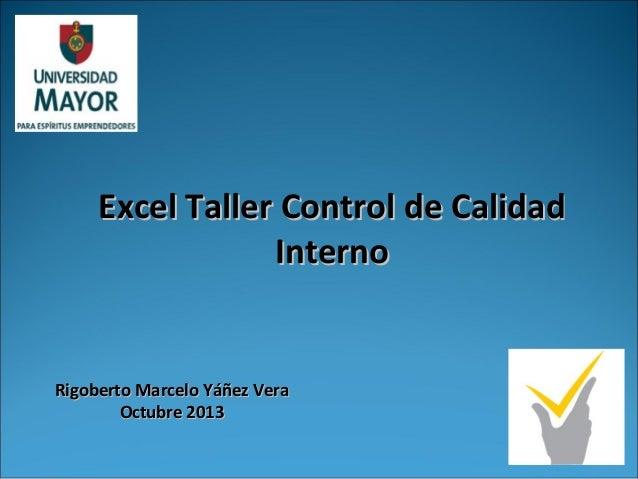 Excel Taller Control de CalidadExcel Taller Control de Calidad InternoInterno Rigoberto Marcelo Yáñez VeraRigoberto Marcel...