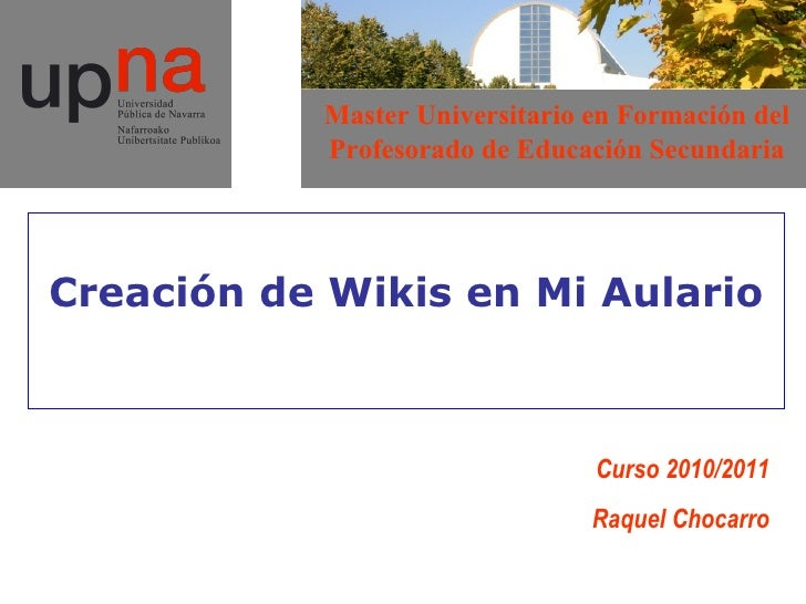 Creación de Wikis en Mi Aulario Curso 2010/2011 Raquel Chocarro Master Universitario en Formación del Profesorado de Educa...