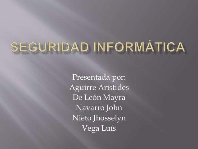 Presentada por: Aguirre Aristides De León Mayra Navarro John Nieto Jhosselyn Vega Luís