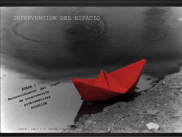 INTERVENCIÓN DEL ESPACIO USACH   LAB 5   F. FARRAN S.MARDONES C.VARAS P.PETERSON   SECCION : CARBONELLE VALLEJOS