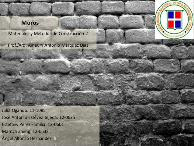 Muros Julia Ogando: 11-1085 José Antonio Estévez Tejeda: 12-0625 Estefany Pérez Familia: 12-0601 Maritza Zheng: 12-0632 Án...