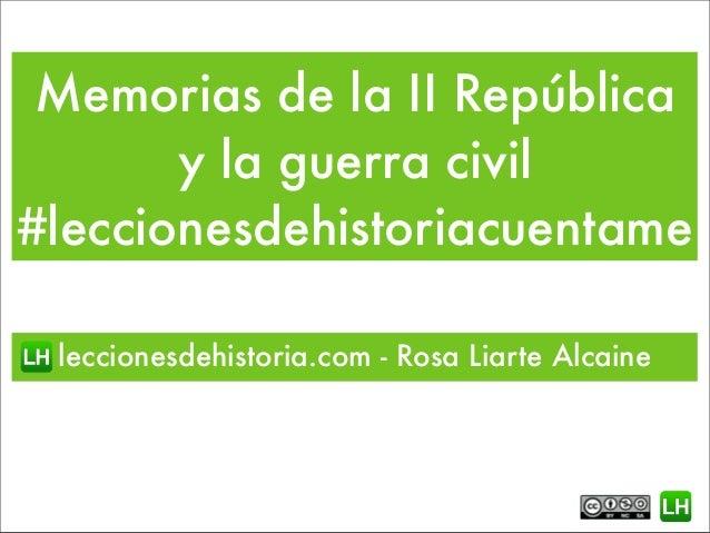 Memorias de la II República y la guerra civil #leccionesdehistoriacuentame leccionesdehistoria.com - Rosa Liarte Alcaine
