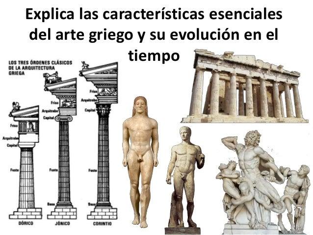 Explica las características esenciales del arte griego y su evolución en el tiempo