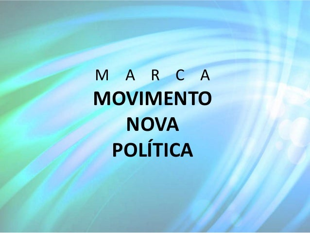 M A R C AMOVIMENTO  NOVA POLÍTICA
