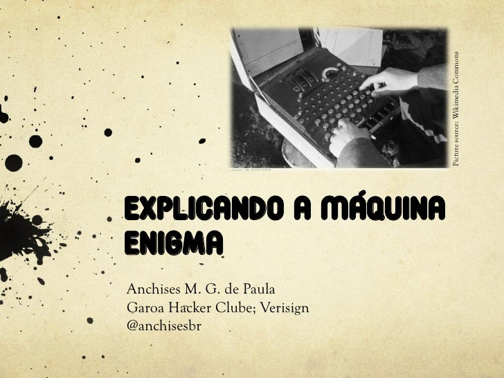 Picture source: Wikimedia CommonsExplicando a MáquinaEnigmaAnchises M. G. de PaulaGaroa Hacker Clube; Verisign@anchisesbr